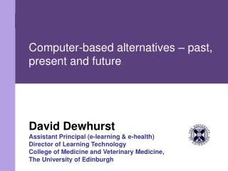 David Dewhurst Assistant Principal e-learning  e-health Director of Learning Technology College of Medicine and Veterina