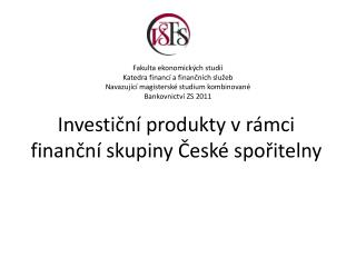 Investicn  produkty v r mci financn  skupiny Cesk  sporitelny