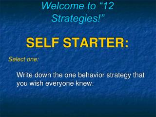 Welcome to  12 Strategies   SELF STARTER: