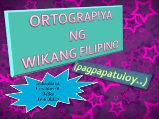 ORTOGRAPIYA NG  WIKANG FILIPINO