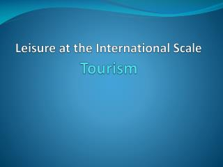 Leisure at the International Scale  Tourism