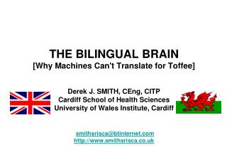 THE BILINGUAL BRAIN [Why Machines Cant Translate for Toffee]   Derek J. SMITH, CEng, CITP Cardiff School of Health Scien