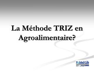 La M thode TRIZ en Agroalimentaire