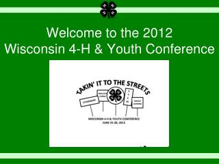 Welcome to the 2012  Wisconsin 4-H  Youth Conference