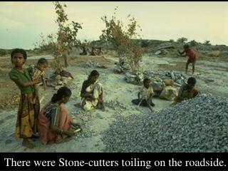 There were Stone-cutters toiling on the roadside.