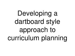Developing a dartboard style approach to curriculum planning