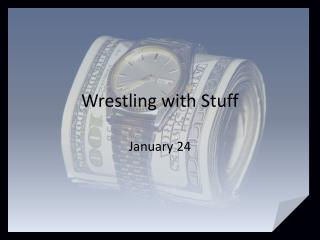 Wrestling with Stuff