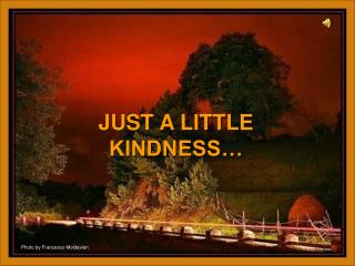 JUST A LITTLE KINDNESS