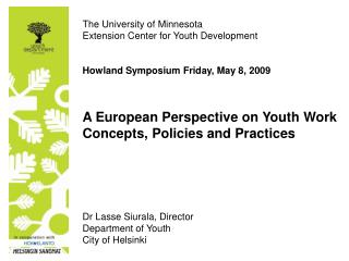 The University of Minnesota Extension Center for Youth Development   Howland Symposium Friday, May 8, 2009   A European