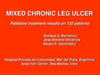 MIXED CHRONIC LEG ULCER  Palliative treatment results on 132 patients       Enrique G. Bertranou        Jos  Antonio Oli