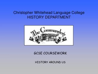 Christopher Whitehead Language College HISTORY DEPARTMENT