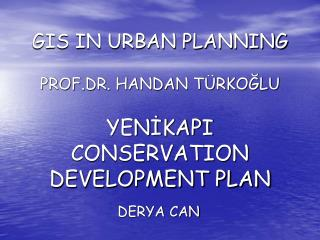 GIS IN URBAN PLANNING  PROF.DR. HANDAN T RKOGLU  YENIKAPI CONSERVATION DEVELOPMENT PLAN