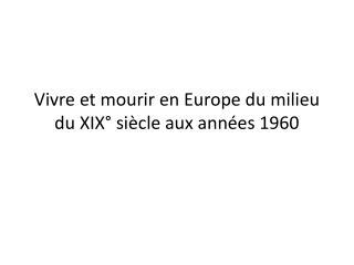 Vivre et mourir en Europe du milieu du XIX  si cle aux ann es 1960