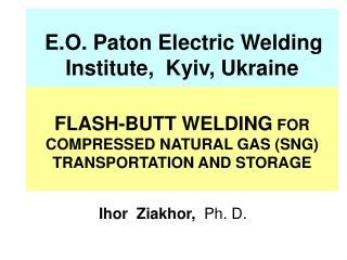 E.O. Paton Electric Welding Institute,  Kyiv, Ukraine