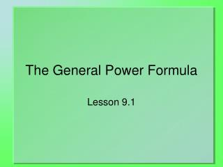 The General Power Formula