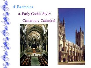 4. Examples        a. Early Gothic Style:            Canterbury Cathedral