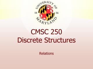 CMSC 250 Discrete Structures