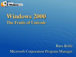 Windows 2000 The Fruits of Unicode
