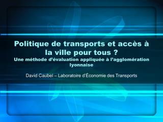 Politique de transports et acc s   la ville pour tous   Une m thode d  valuation appliqu e   l agglom ration lyonnaise