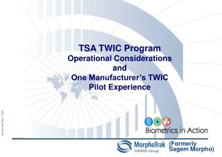 TSA TWIC Program Operational Considerations and   One Manufacturer s TWIC Pilot Experience