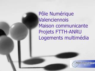 P le Num rique Valenciennois Maison communicante Projets FTTH-ANRU Logements multim dia