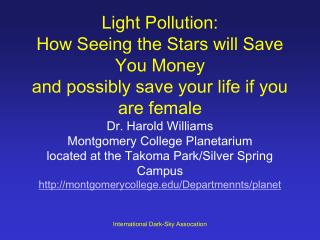 Light Pollution:  How Seeing the Stars will Save You Money and possibly save your life if you are female Dr. Harold Will