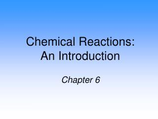 Chemical Reactions: An Introduction  Chapter 6