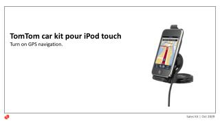 TomTom car kit pour iPod touch Turn on GPS navigation.