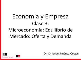 Econom a y Empresa Clase 3: Microeconom a: Equilibrio de Mercado: Oferta y Demanda