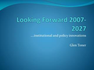 Looking Forward 2007-2027