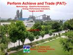 Perform Achieve and Trade PAT-              Methodology-  Baseline Normalization,  Energy Performance Indicators,    Tar