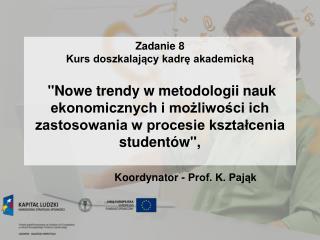 Zadanie 8 Kurs doszkalajacy kadre akademicka   Nowe trendy w metodologii nauk ekonomicznych i mozliwosci ich zastosowani