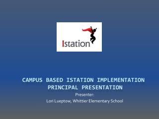 Campus Based Istation Implementation  Principal Presentation