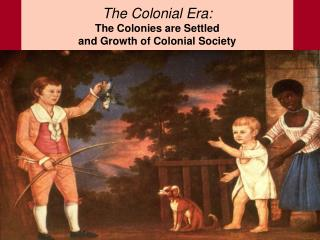 The Colonial Era: The Colonies are Settled and Growth of Colonial Society
