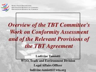 Overview of the TBT Committees Work on Conformity Assessment and of the Relevant Provisions of the TBT Agreement