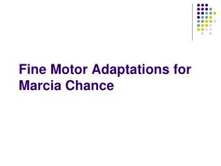 Fine Motor Adaptations for Marcia Chance
