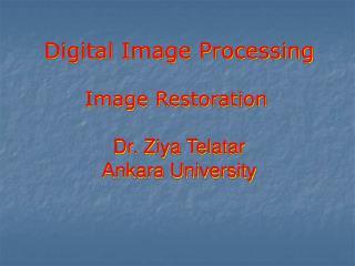 Digital Image Processing   Image Restoration   Dr. Ziya Telatar Ankara University