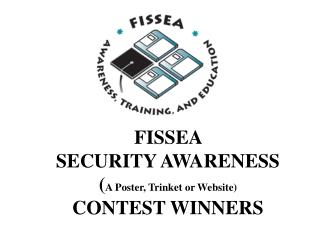 FISSEA  SECURITY AWARENESS  A Poster, Trinket or Website  CONTEST WINNERS
