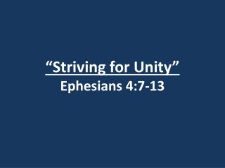 Striving for Unity  Ephesians 4:7-13