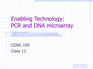 Enabling Technology: PCR and DNA microarray