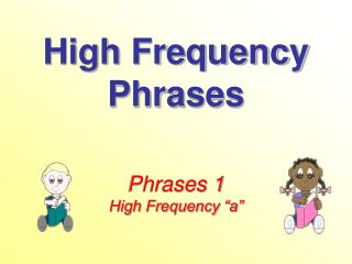 High Frequency Phrases  Phrases 1 High Frequency  a