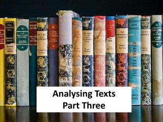 Analysing Texts  Part Three