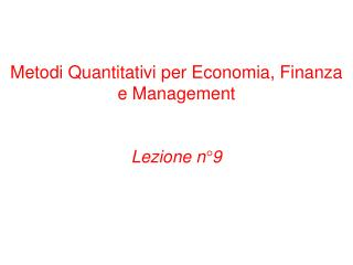 Metodi Quantitativi per Economia, Finanza e Management   Lezione n 9