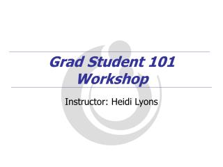 Grad Student 101 Workshop
