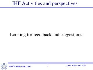 IHF Activities and perspectives