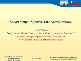 SLAP: Simple Spectral Line Access Protocol    Jes s Salgado Pedro Osuna, Matteo Guainazzi, Isa Barbarisi, Marie-Lise Dub