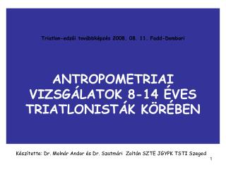 Triatlon-edzoi tov bbk pz s 2008. 08. 11. Fadd-Dombori   ANTROPOMETRIAI VIZSG LATOK 8-14  VES TRIATLONIST K K R BEN