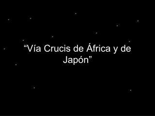 V a Crucis de  frica y de Jap n
