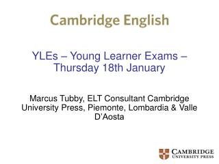 YLEs   Young Learner Exams   Thursday 18th January