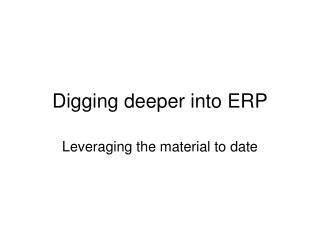 Digging deeper into ERP